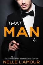 THAT MAN 4 (The Wedding Story) eBook par Nelle L'Amour