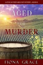 Aged for Murder (A Tuscan Vineyard Cozy Mystery—Book 1) ebook by Fiona Grace