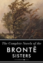 The Complete Novels Of The Bronte Sisters - Seven-Book Bundle ebook by Anne Bronte,Charlotte Bronte,Emily Bronte