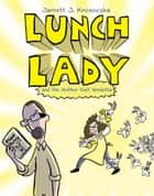 Lunch Lady and the Author Visit Vendetta - Lunch Lady #3 ebook by Jarrett J. Krosoczka