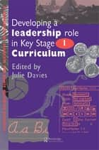 Developing a Leadership Role Within the Key Stage 1 Curriculum ebook by Julie Davies