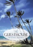 The Guesthouse ebook by Wayne Berry