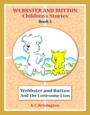 Webbster & Button And the Lonesome Lion ebook by KC Remington