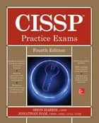 CISSP Practice Exams, Fourth Edition ebook by Shon Harris,Jonathan Ham