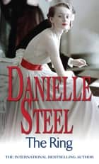 The Ring - An epic, romantic read from the worldwide bestseller ebook by Danielle Steel