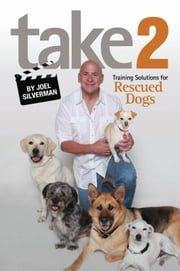 Take 2 - Training Solutions for Rescued Dogs ebook by Joel Silverman