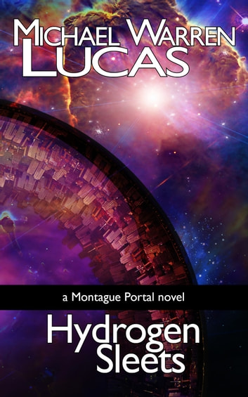 Hydrogen Sleets - a Montague Portal novel ebook by Michael Warren Lucas