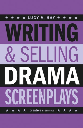 Writing and Selling Drama Screenplays ebook by Lucy V. Hay
