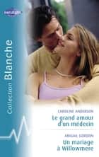 Le grand amour d'un médecin - Un mariage à Willowmere (Harlequin Blanche) ebook by Caroline Anderson, Abigail Gordon