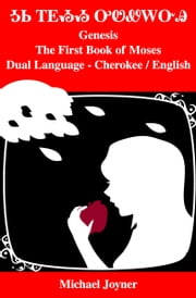Genesis or the First Book of Moses: Dual Language - Cherokee / English ebook by Michael Joyner