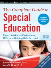 The Complete Guide to Special Education - Expert Advice on Evaluations, IEPs, and Helping Kids Succeed ebook by Linda Wilmshurst,Alan W. Brue