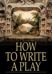 How to Write a Play ebook by Various Authors