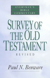 Survey of the Old Testament- Everyman's Bible Commentary ebook by Paul N. Benware