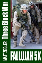 Three Block War: Fallujah 5K ebook by Matt Zeigler