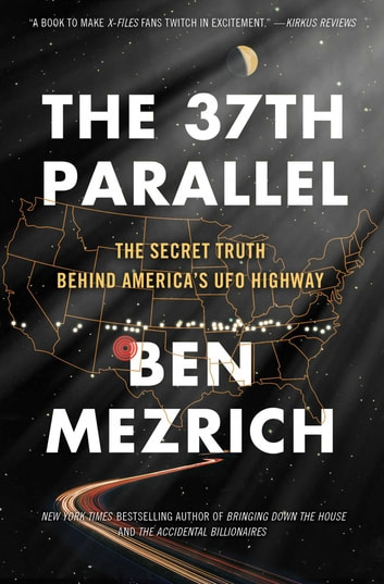 The 37th Parallel - The Secret Truth Behind America's UFO Highway ebook by Ben Mezrich