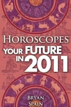 Horoscopes - Your Future In 2011 ebook by Bryan Spain