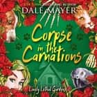 Corpse in the Carnations - Book 3: Lovely Lethal Gardens audiobook by Dale Mayer