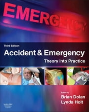 Accident & Emergency - Theory and Practice ebook by Brian Dolan,Lynda Holt