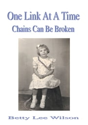 One Link at a Time - Chains Can Be Broken ebook by Betty Lee Wilson