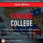 Funding College - Finding Grants, Government Loans, and Colleges That Are Free ebook by Jane White
