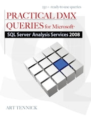 Practical DMX Queries for Microsoft SQL Server Analysis Services 2008 ebook by Art Tennick