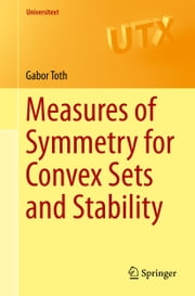 Measures of Symmetry for Convex Sets and Stability ebook by Gabor Toth