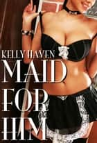 Maid For Him ebook by