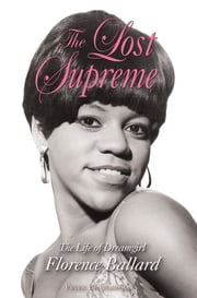 The Lost Supreme - The Life of Dreamgirl Florence Ballard ebook by Peter Benjaminson