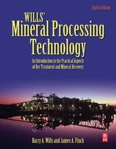 Wills' Mineral Processing Technology - An Introduction to the Practical Aspects of Ore Treatment and Mineral Recovery ebook by Barry A. Wills,Tim Napier-Munn