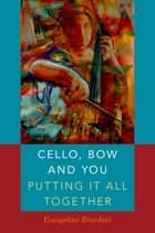Cello, Bow and You: Putting it All Together ebook by Evangeline Benedetti