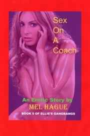 Sex On A Coach (book 5 in series Ellie's Gangbangs) ebook by Mel Hague