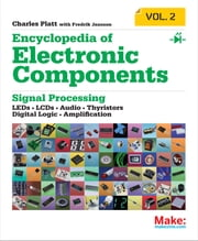 Encyclopedia of Electronic Components Volume 2 - LEDs, LCDs, Audio, Thyristors, Digital Logic, and Amplification ebook by Charles Platt,Fredrik Jansson