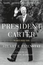 President Carter - The White House Years ebook by Stuart E. Eizenstat, Madeleine Albright