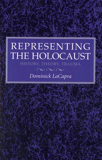 Representing the Holocaust - History, Theory, Trauma ebook by Dominick LaCapra