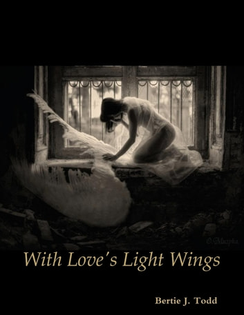 With Love's Light Wings ebook by Bertie J. Todd