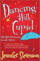 Dancing With Cupid - A Slacker Demons Novel ebook by Jennifer Stevenson