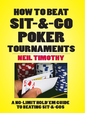 How to Beat Sit-&-Go Poker Tournament ebook by Neil Timothy