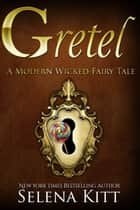 A Modern Wicked Fairy Tale: Gretel ebook by