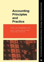 Accounting Principles and Practice: The Commonwealth and International Library: Commerce, Economics and Administration Division ebook by Hall, S.