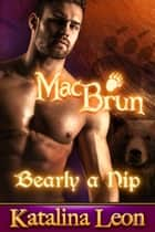 MacBrun. Bearly a Nip - Bite Of The Moon, #1 ebook by Katalina Leon