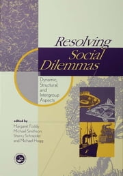 Resolving Social Dilemmas - Dynamic, Structural, and Intergroup Aspects ebook by Margaret Foddy,Michael Smithson,Sherry Schneider,Michael A. Hogg