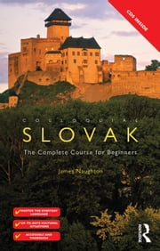 Colloquial Slovak: The Complete Course for Beginners ebook by Naughton, James