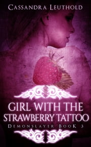 Girl with the Strawberry Tattoo ebook by Cassandra Leuthold