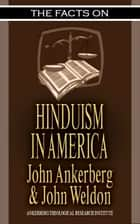 The Facts on Hinduism in America ebook by John Ankerberg, John G. Weldon