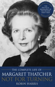 Not for Turning - The Life of Margaret Thatcher ebook by Robin Harris