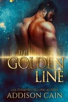 The Golden Line ebook by Addison Cain