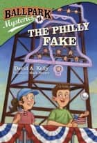Ballpark Mysteries #9: The Philly Fake ebook by David A. Kelly,Mark Meyers