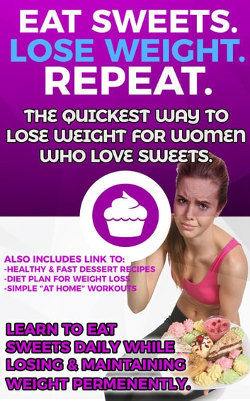 Eat Sweets Lose Weight Repeat The Quickest Way To Lose