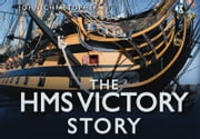 The HMS Victory Story ebook by John Christopher