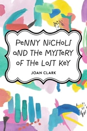 Penny Nichols and the Mystery of the Lost Key ebook by Joan Clark